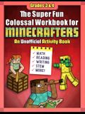 The Super Fun Colossal Workbook for Minecrafters: Grades 3 & 4: An Unofficial Activity Book--Math, Reading, Writing, Stem, and More!