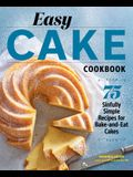 Easy Cake Cookbook: 75 Sinfully Simple Recipes for Bake-And-Eat Cakes