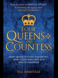 Four Queens and a Countess: Mary Queen of Scots, Elizabeth I, Mary I, Lady Jane Grey and Bess of Hardwick: The Struggle for the Crown