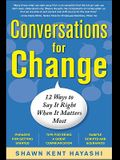 Conversations for Change: 12 Ways to Say It Right When It Matters Most