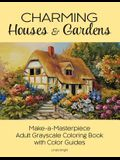 Charming Houses & Gardens: Make-A-Masterpiece Adult Grayscale Coloring Book with Color Guides