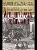 Without Consent or Contract: The Rise and Fall of American Slavery (Revised)