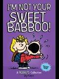 I'm Not Your Sweet Babboo! (Peanuts Amp! Series Book 10), 10