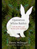 Operation White Rabbit: Lsd, the Dea, and the Fate of the Acid King