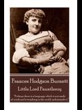 Frances Hodgson Burnett - Little Lord Fauntleroy: Perhaps there is a language which is not made of words and everything in the world understands it.