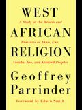 West African Religion: A Study of the Beliefs and Practices of Akan, Ewe, Yoruba, Ibo, and Kindred Peoples