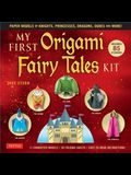 My First Origami Fairy Tales Kit: Paper Models of Knights, Princesses, Dragons, Ogres and More! (Includes Folding Sheets, Easy-To-Read Instructions, S