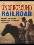 The Underground Railroad: Navigate the Journey from Slavery to Freedom with 25 Projects