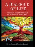 A Dialogue of Life: Towards the Encounter of Jews and Christians