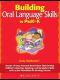 Building Oral Language Skills in PreK-K: Dozens of Easy, Research-Based Ideas That Develop ChildrenÂ's Listening, Speaking, and Vocabulary Skills and Lay the Foundation for Reading Success