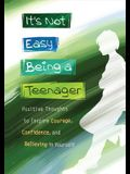 It's Not Easy Being a Teenager: Positive Thoughts to Inspire Courage, Confidence, and Believing in Yourself