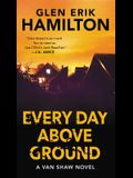 Every Day Above Ground: A Van Shaw Novel