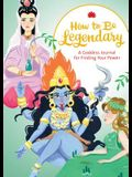 How to Be Legendary: A Goddess Journal for Finding Your Power (Legendary Ladies, Journals for Women, Female Empowerment Gifts)