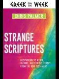 Strange Scriptures: Deciphering 52 Weird, Bizarre, and Curious Verses from the New Testament