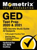 GED Test Prep 2020 and 2021 - GED Secrets Study Guide All Subjects, Full-Length Practice Test, Step-By-Step Preparation Video Tutorials: [updated for