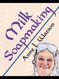 Milk Soapmaking: The Smart Guide to Making Milk Soap From Cow Milk, Goat Milk, Buttermilk, Cream, Coconut Milk, or Any Other Animal or