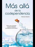 Más Allá de la Codependencia (Beyond Codependency): Como Crecer Y Manejar Nuestras Relaciones Y Convivencia Con Los Demas