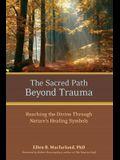 The Sacred Path Beyond Trauma: Reaching the Divine Through Nature's Healing Symbols