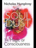 Soul Dust: The Magic of Consciousness. Nicholas Humphrey