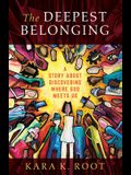 The Deepest Belonging: A Story about Discovering Where God Meets Us