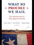 What So Proudly We Hail: The American Soul in Story, Speech, and Song