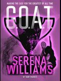 G.O.A.T.: Serena Williams: Making the Case for the Greatest of All Time