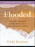 Flooded Study Guide: The 5 Best Decisions to Make When Life Is Hard and Doubt Is Rising