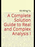 A Complete Solution Guide to Real and Complex Analysis I