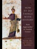 How to Do Things with History: New Approaches to Ancient Greece