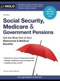 Social Security, & Government Pensions: Get the Most Out of Your Retirement & Medical Benefits