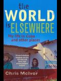 The World Is Elsewhere: My Life in Morocco and Other Places