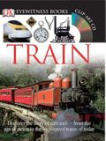 DK Eyewitness Books: Train: Discover the Story of Railroads from the Age of Steam to the High-Speed Trains O from the Age of Steam to the High-Spe ¬Wi