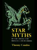 Star Myths of the Greeks and Romans: A Sourcebook Containing the Constellations of Pseudo-Eratoshenes and the Poetic Astronomy of Hyginus