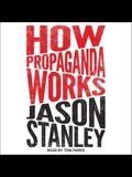 How Propaganda Works Lib/E