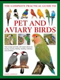 The Complete Practical Guide to Pet and Aviary Birds: How to Keep Pet Birds: With Expert Advice on Buying, Housing, Feeding, Handling, Breeding and Ex