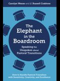 The Elephant in the Boardroom: Speaking the Unspoken about Pastoral Transitions - How to Handle Pastoral Transition with Sensitivity, Creativity, and