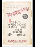 Jimmy Stewart Is Dead: Ending the World's Ongoing Financial Plague with Limited Purpose Banking