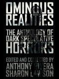 Ominous Realities: The Anthology of Dark Speculative Horrors