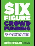 Six Figure Crowdfunding: The No Bullsh*t Guide to Running a Life-Changing Campaign