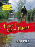 Trout in Dirty Places 50 Rivers to Fly-Fish for Trout and Grayling in the UK's Town and City Centres