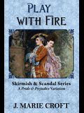 Play with Fire: A Pride & Prejudice Variation