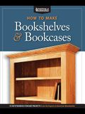 How to Make Bookshelves & Bookcases: 19 Outstanding Storage Projects from the Experts at American Woodworker