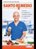 Santo Remedio / Doctor Juan's Top Home Remedies.: Cientos de Remedios Caseros Llenos de Sabiduria Y Ciencia