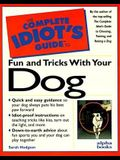 The Complete Idiot's Guide to Fun & Tricks with Your Dog