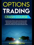 Options Trading Crash Course: Learn To Earn..Improve Yours Strategies In A While, Master Money Management Tricks And Become A Profitable Trader In S
