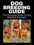 Dog Breeding Guide: The Complete Guide to Dog Breeding Exposed