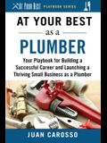 At Your Best as a Plumber: Your Playbook for Building a Great Career and Launching a Thriving Small Business as a Plumber
