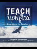 Teach Uplifted: Devotions for Teachers