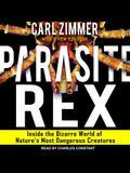 Parasite Rex Lib/E: Inside the Bizarre World of Nature's Most Dangerous Creatures