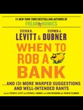 When to Rob a Bank: ...and 131 More Warped Suggestions and W